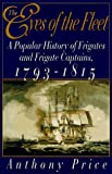 Price, Anthony: The Eyes of the Fleet: A Popular History of Frigates and Frigate Captains 1793-1815