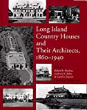 Baker, Anthony K.: Long Island Country Houses and Their Architects, 1860-1940