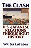 Lafeber, Walter: The Clash: A History of U.S.-Japan Relations