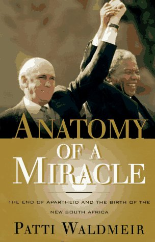 anatomy-of-a-miracle-the-end-of-apartheid-and-the-birth-of-the-new-south-africa
