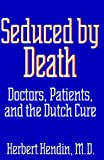Hendin, Herbert: Seduced by Death: Doctors, Patients, and the Dutch Cure