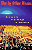 John Fialka: War by Other Means: Economic Espionage in America