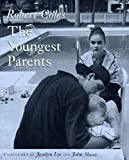 Coles, Robert: The Youngest Parents: Teenage Pregnancy As It Shapes Lives