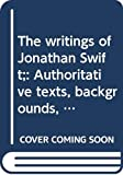Swift, Jonathan: The Writings of Jonathan Swift: Authoritative Texts, Backgrounds, Criticism