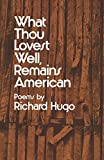 Hugo, Richard: Hugo What Thou Lovest Well Remains American (Paper)