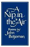 Betjeman, John: A Nip in the Air: Poems