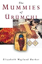 The Mummies of Ürümchi by Elizabeth…