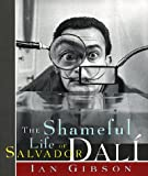 Gibson, Ian: The Shameful Life of Salvador Dali
