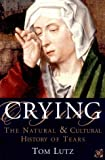 Tom Lutz: Crying: The Natural and Cultural History of Tears