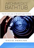 Perkins, David: Archimedes&#39; Bathtub: The Art and Logic of Breakthrough Thinking