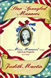 Martin, Judith: Star-Spangled Manners: In Which Miss Manners Defends American Etiquette for a Change