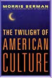 Berman, Morris: Twilight of American Culture: Morris Berman