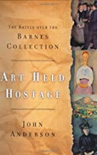 Art Held Hostage: The Battle over the Barnes…
