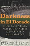 Tierney, Patrick: Darkness in El Dorado: How Scientists and Journalists Devastated the Amazon