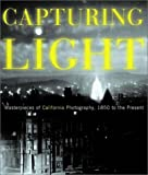 Johnson, Drew Heath: Capturing Light: Masterpieces of California Photography, 1850 to the Present
