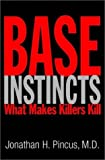 Pincus, Jonathan H.: Base Instincts: What Makes Killers Kill?