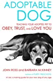 Ross, John: Adoptable Dog: Teaching Your Adopted Pet to Obey, Trust, and Love You