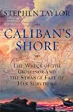 Taylor, Stephen: Caliban's Shore: The Wreck of the Grosvenor and the Strange Fate of Her Survivors
