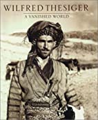 A Vanished World by Wilfred 	 Thesiger