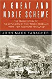 John Mack Faragher: A Great and Noble Scheme: The Tragic Story of the Expulsion of the French Acadians from Their American Homeland