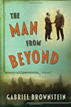 The Man From Beyond: A Novel by Gabriel…