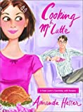 Hesser, Amanda: Cooking for Mr. Latte: A Food Lover&#39;s Courtship, With Recipes