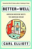 Elliott, Carl: Better Than Well: American Medicine Meets the American Dream