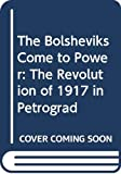 Rabinowitch, Alexander: The Bolsheviks Come To Power: The Revolution Of 1917 In Petrograd