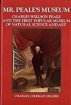 Mr. Peale's Museum: Charles Willson…
