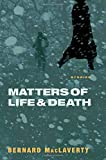 Bernard MacLaverty: Matters of Life and Death: Stories