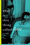 Kim Addonizio: What Is This Thing Called Love: Poems