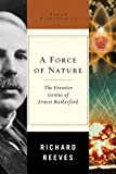 Reeves, Richard: A Force of Nature: The Frontier Genius of Ernest Rutherford