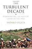 Ogata, Sadako: The Turbulent Decade : Confronting the Refugee Crises of the 1990s