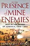 Ayers, Edward L.: In the Presence of Mine Enemies: War in the Heart of America, 1859-1863