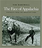 Barnwell, Tim: The Face of Appalachia: Portraits from the Mountain Farm
