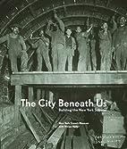The City Beneath Us: Building the New York…