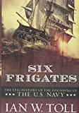 Toll, Ian W.: Six Frigates: The Epic History of the Founding of the U.s.navy