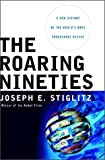 Joseph E. Stiglitz: The Roaring Nineties: A New History of the World's Most Prosperous Decade