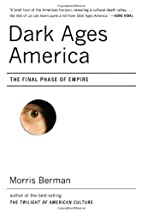 Dark Ages America: The Final Phase of Empire…