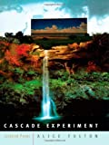 Fulton, Alice: Cascade Experiment: Selected Poems