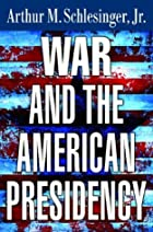 War and the American Presidency by Arthur M.…