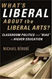 "Berube, Michael: What's Liberal About the Liberal Arts?: Classroom Politics And ""Bias"" in Higher Education"