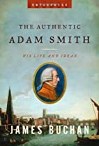 The Authentic Adam Smith: His Life and Ideas…