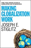 Stiglitz, Joseph E.: Making Globalization Work