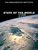 The Worldwatch Institute: State of the World 2006: A Worldwatch Institute Report on Progress Toward a Sustainable Society