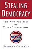 Overton, Spencer: Stealing Democracy: The New Politics of Voter Suppression