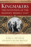 Meyer, Karl E.: Kingmakers: The Invention of the Modern Middle East