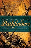 Fernandez-Armesto, Felipe: Pathfinders: A Global History of Exploration