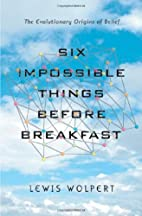 Six Impossible Things Before Breakfast: The…