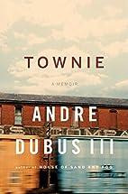Townie : a memoir by Andre Dubus